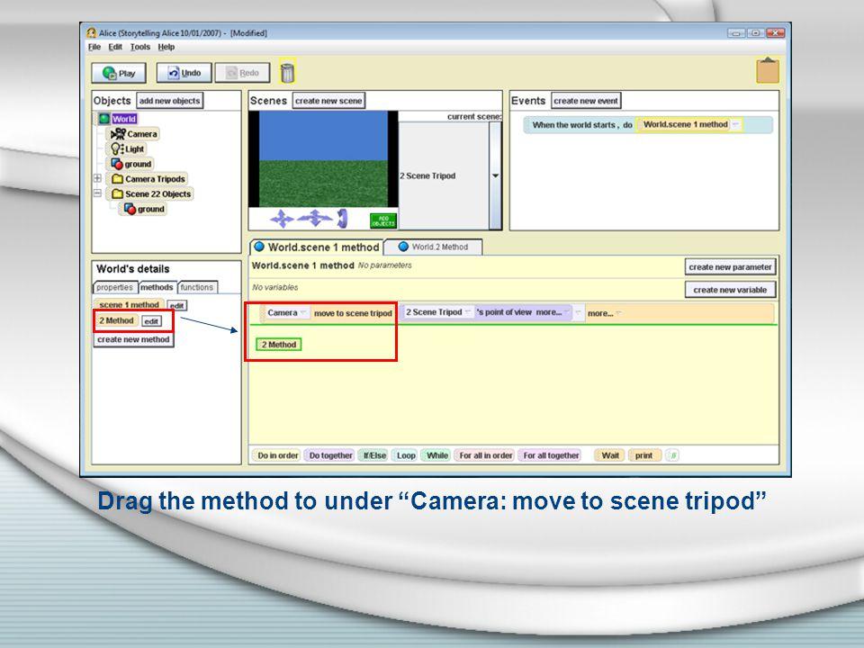 Drag the method to under Camera: move to scene tripod