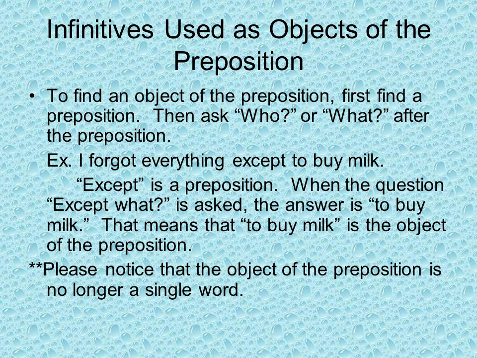 """Infinitives Used as Objects of the Preposition To find an object of the preposition, first find a preposition. Then ask """"Who?"""" or """"What?"""" after the pr"""