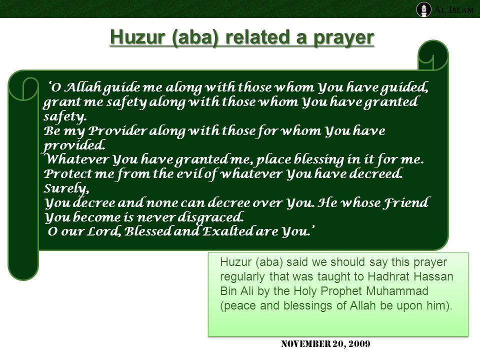 Huzur (aba) related a prayer Huzur (aba) said we should say this prayer regularly that was taught to Hadhrat Hassan Bin Ali by the Holy Prophet Muhammad (peace and blessings of Allah be upon him).