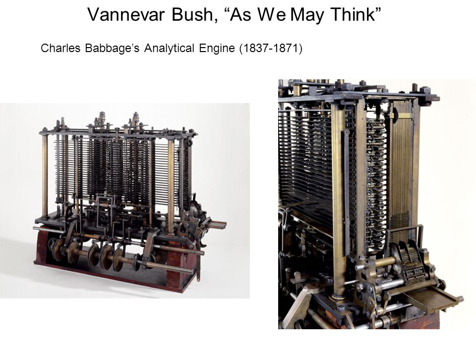 Vannevar Bush, As We May Think Charles Babbage's Analytical Engine (1837-1871)