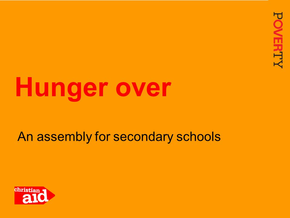 1 An assembly for secondary schools Hunger over