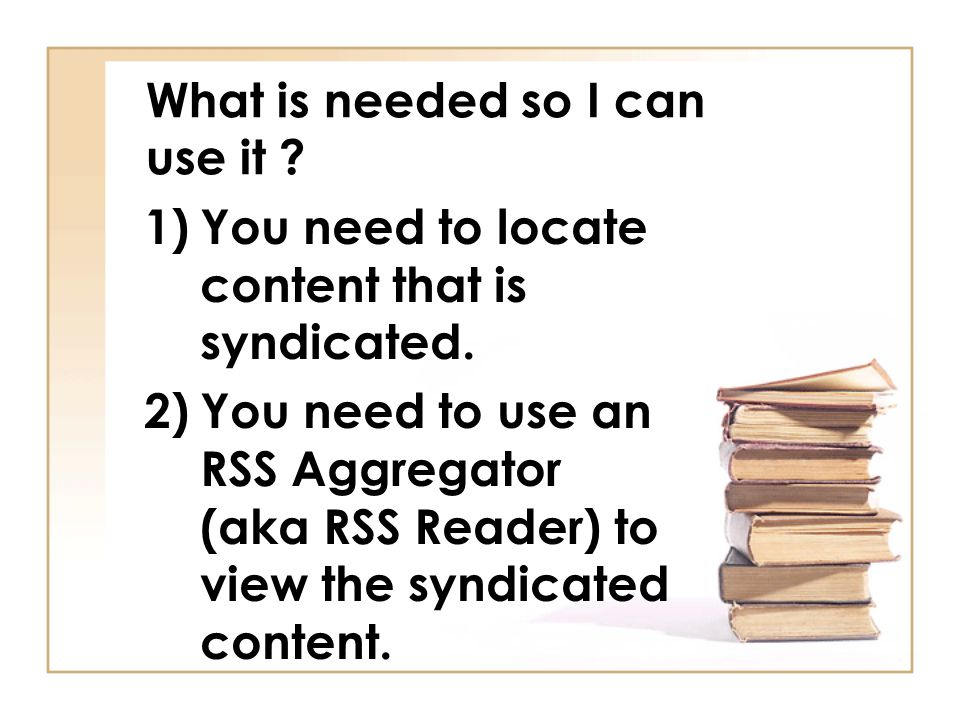 What is needed so I can use it . 1)You need to locate content that is syndicated.