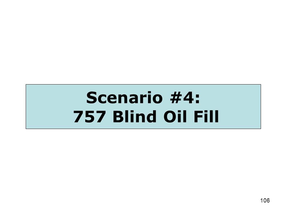 106 Scenario #4: 757 Blind Oil Fill