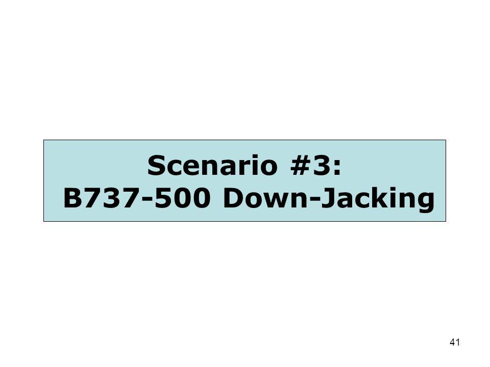 41 Scenario #3: B737-500 Down-Jacking