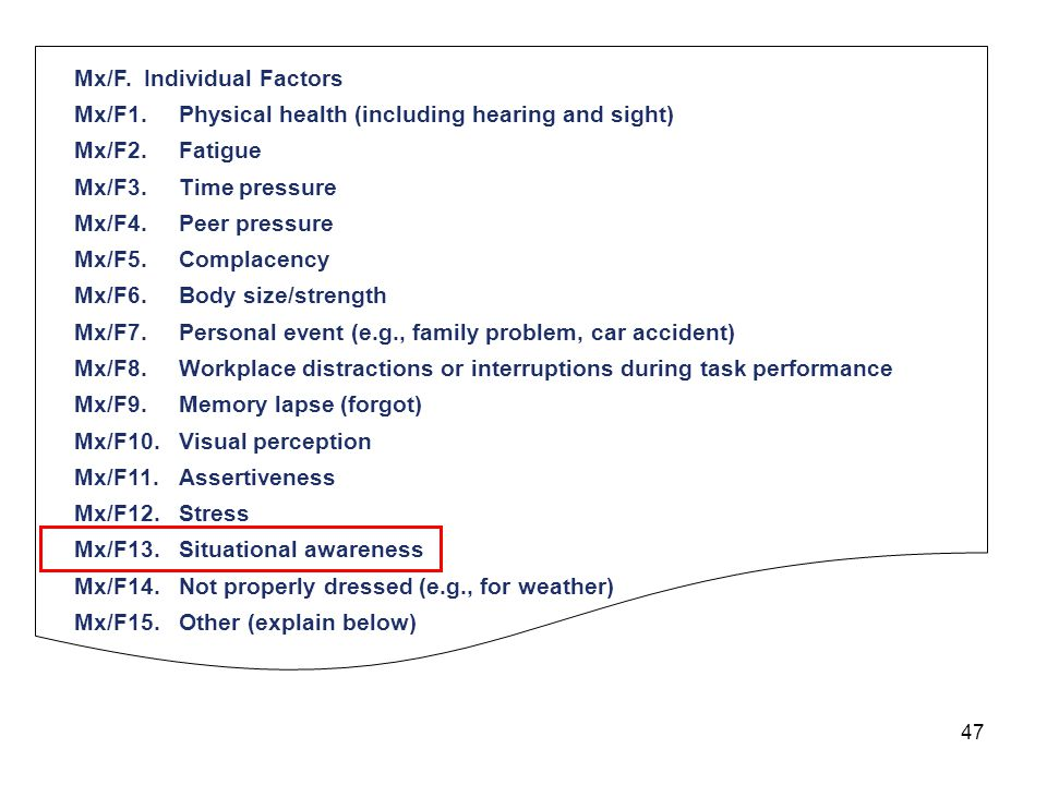 47 Mx/F. Individual Factors Mx/F1.Physical health (including hearing and sight) Mx/F2.Fatigue Mx/F3.Time pressure Mx/F4.Peer pressure Mx/F5.Complacenc