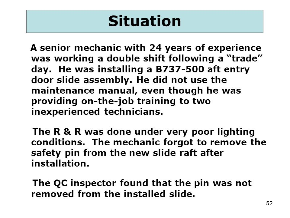 """52 A senior mechanic with 24 years of experience was working a double shift following a """"trade"""" day. He was installing a B737-500 aft entry door slide"""