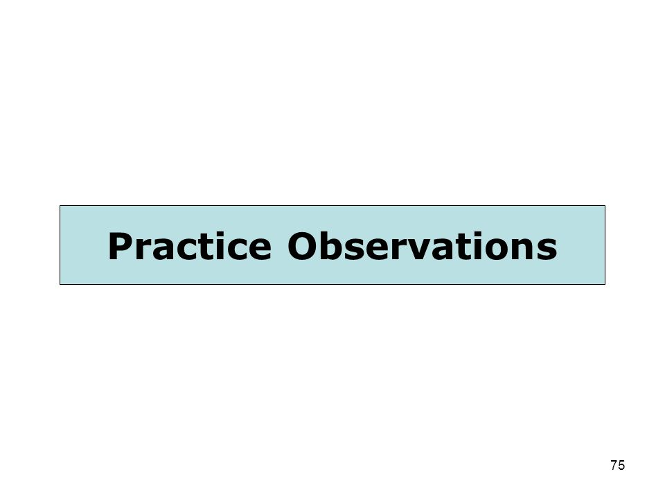75 Practice Observations