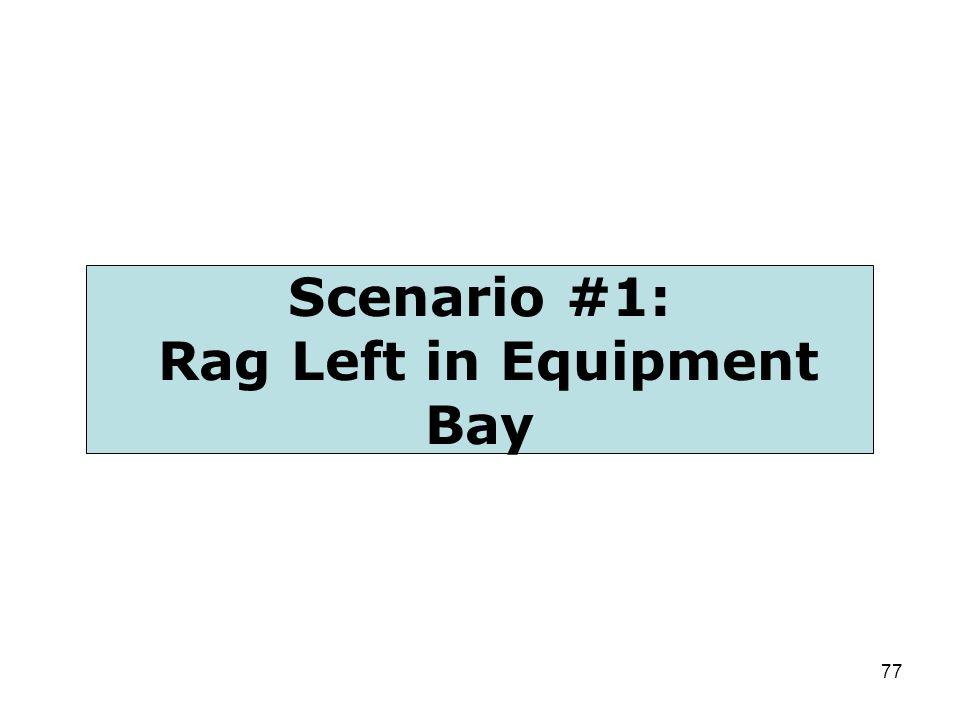 77 Scenario #1: Rag Left in Equipment Bay