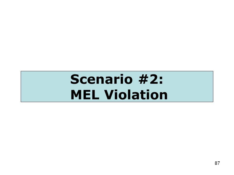 87 Scenario #2: MEL Violation