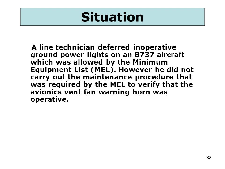 88 A line technician deferred inoperative ground power lights on an B737 aircraft which was allowed by the Minimum Equipment List (MEL). However he di