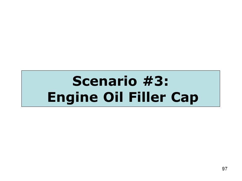97 Scenario #3: Engine Oil Filler Cap