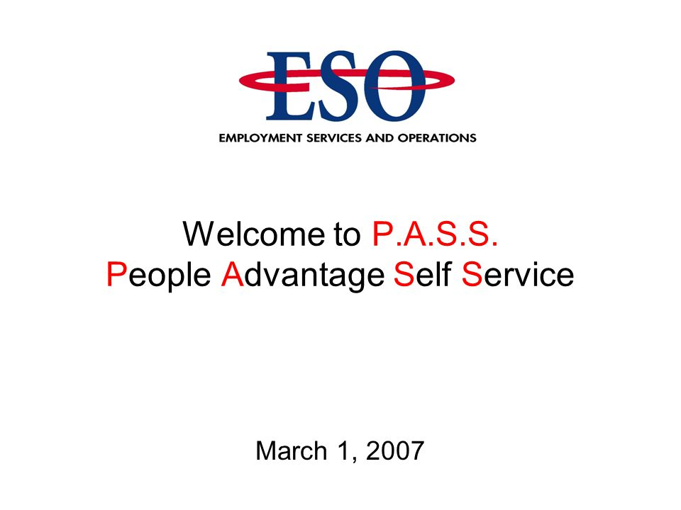 Welcome to P.A.S.S. People Advantage Self Service March 1, 2007