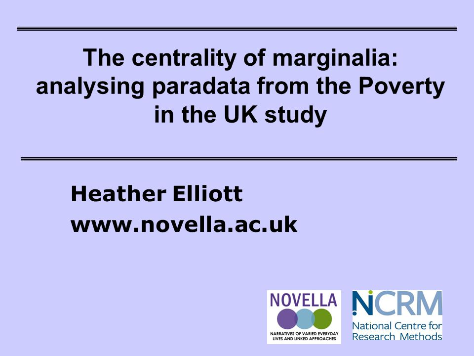 The centrality of marginalia: analysing paradata from the Poverty in the UK study Heather Elliott www.novella.ac.uk