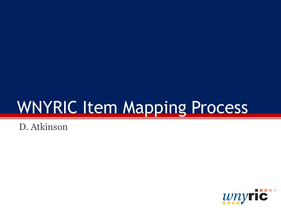 WNYRIC Item Mapping Process D. Atkinson