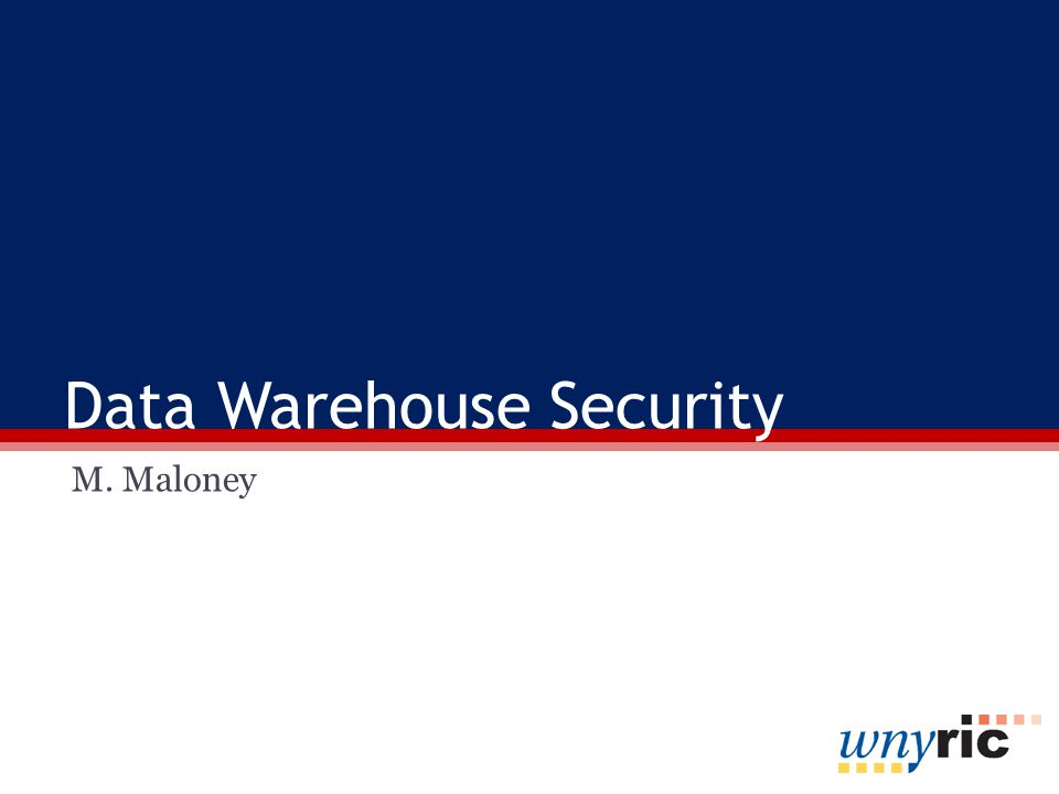 Data Warehouse Security M. Maloney