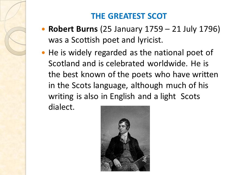 THE GREATEST SCOT Robert Burns (25 January 1759 – 21 July 1796) was a Scottish poet and lyricist.