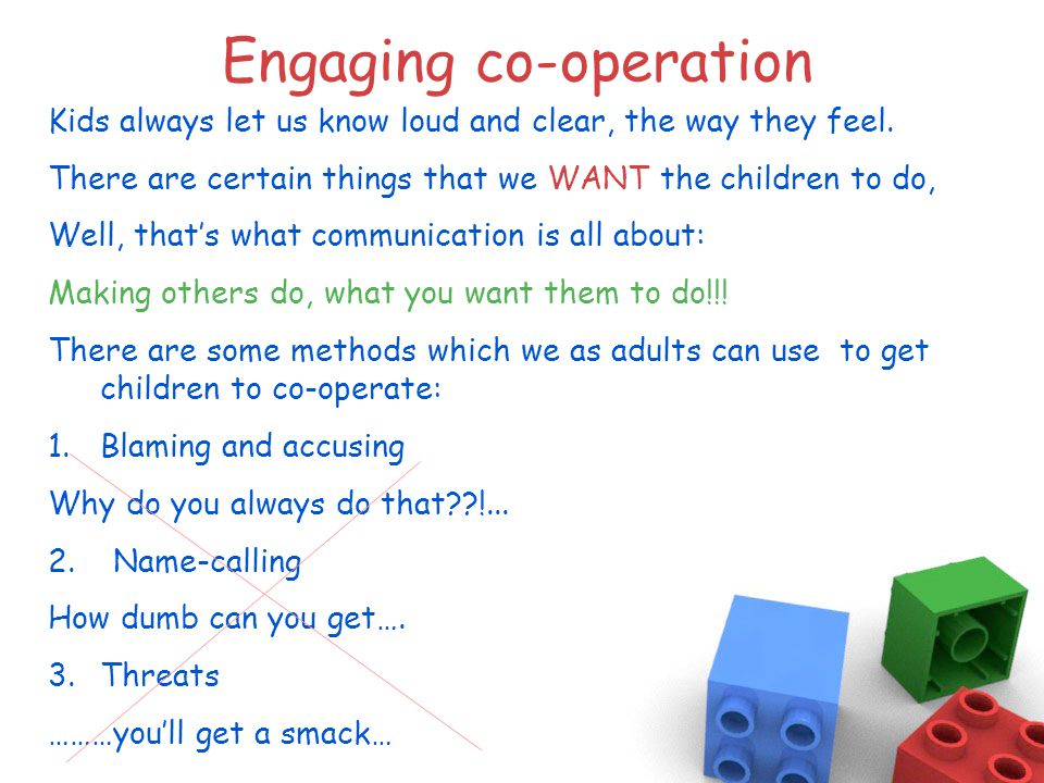 Engaging co-operation Kids always let us know loud and clear, the way they feel.
