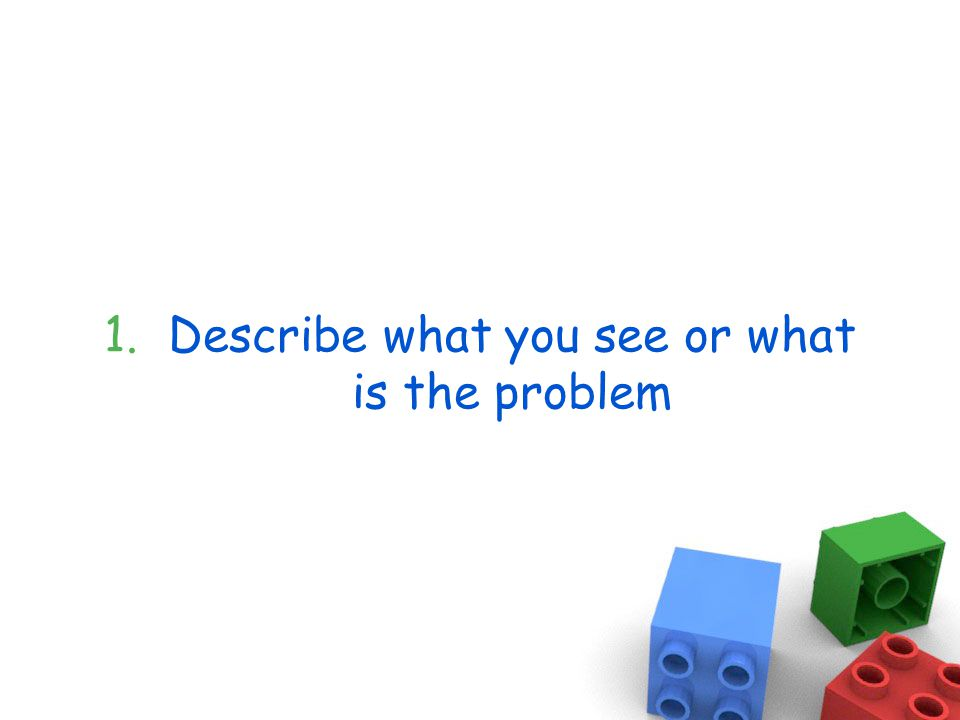 1.Describe what you see or what is the problem