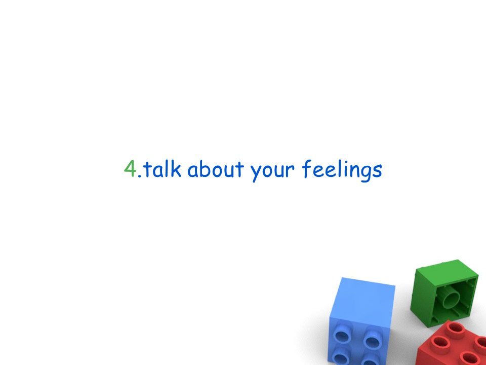 4.talk about your feelings