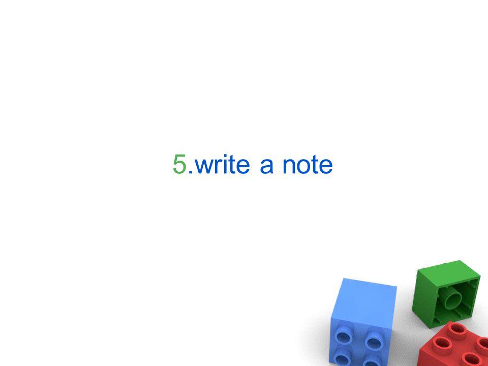 5.write a note