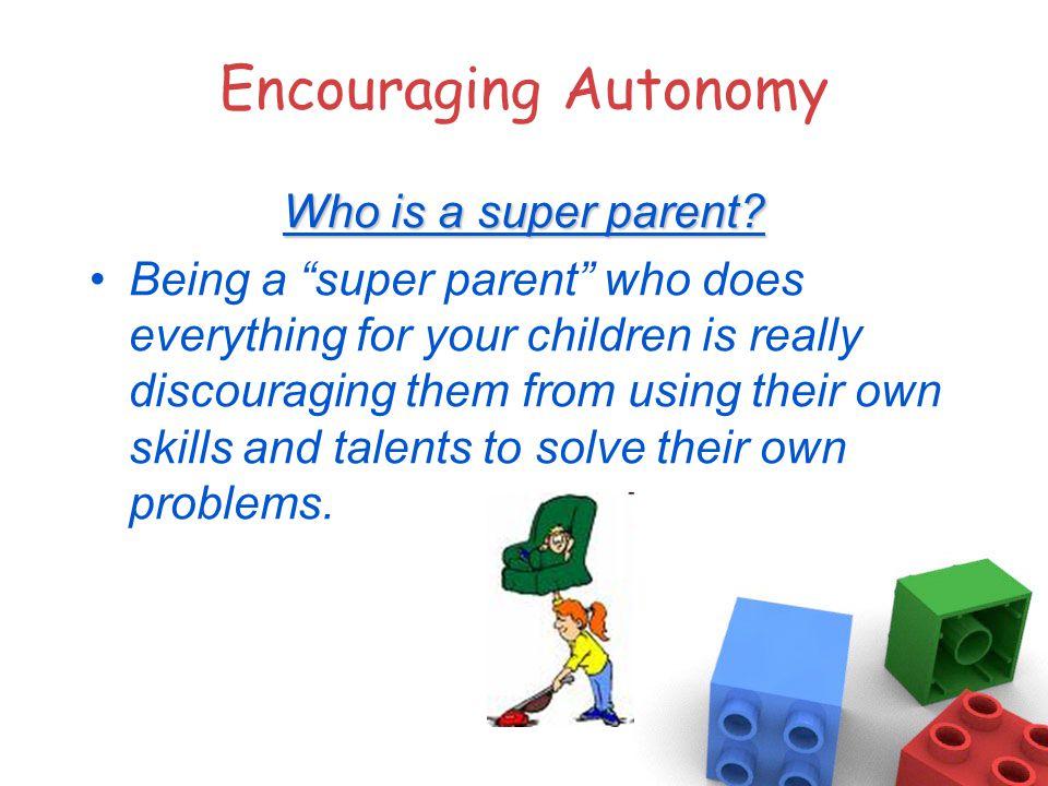 Encouraging Autonomy Who is a super parent.