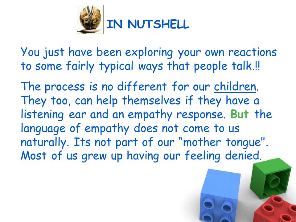 IN NUTSHELL You just have been exploring your own reactions to some fairly typical ways that people talk.!.