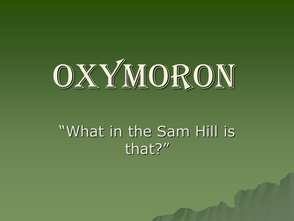 OXYMORON What in the Sam Hill is that?
