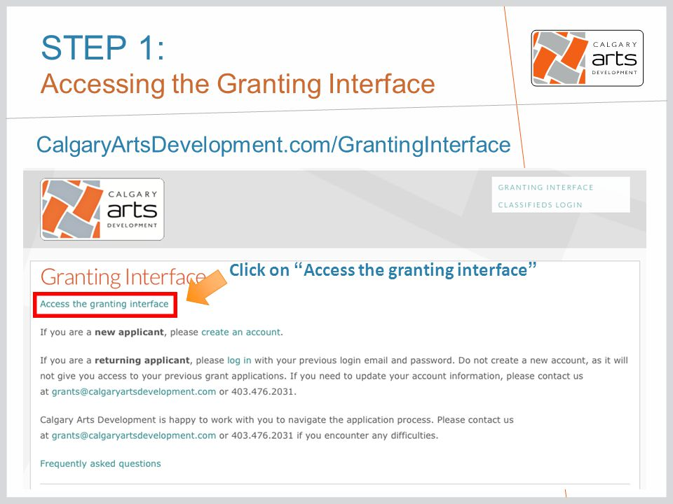 STEP 1: Accessing the Granting Interface CalgaryArtsDevelopment.com/GrantingInterface Click on Access the granting interface