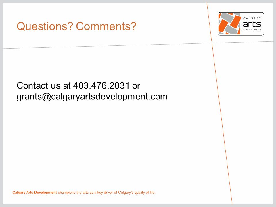 Questions Comments Contact us at 403.476.2031 or grants@calgaryartsdevelopment.com