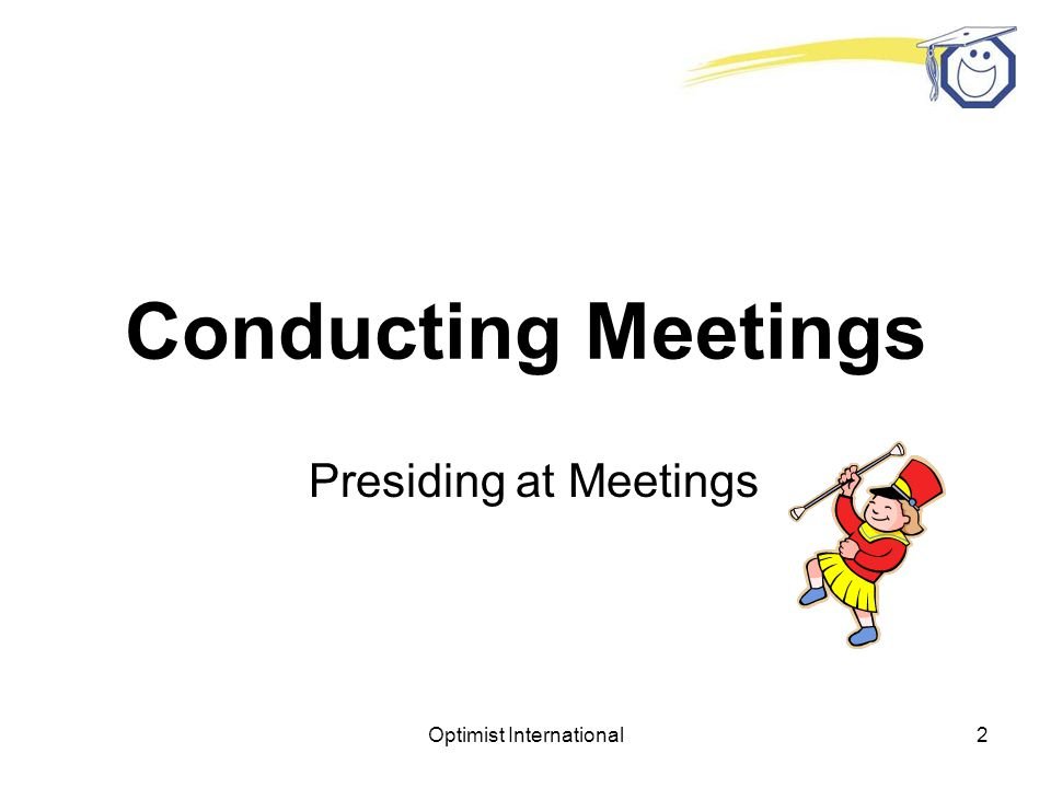 Optimist International12 Board Meetings Monthly committee reports to the board of Directors build in a way to manage the efforts of the committees with accountability.