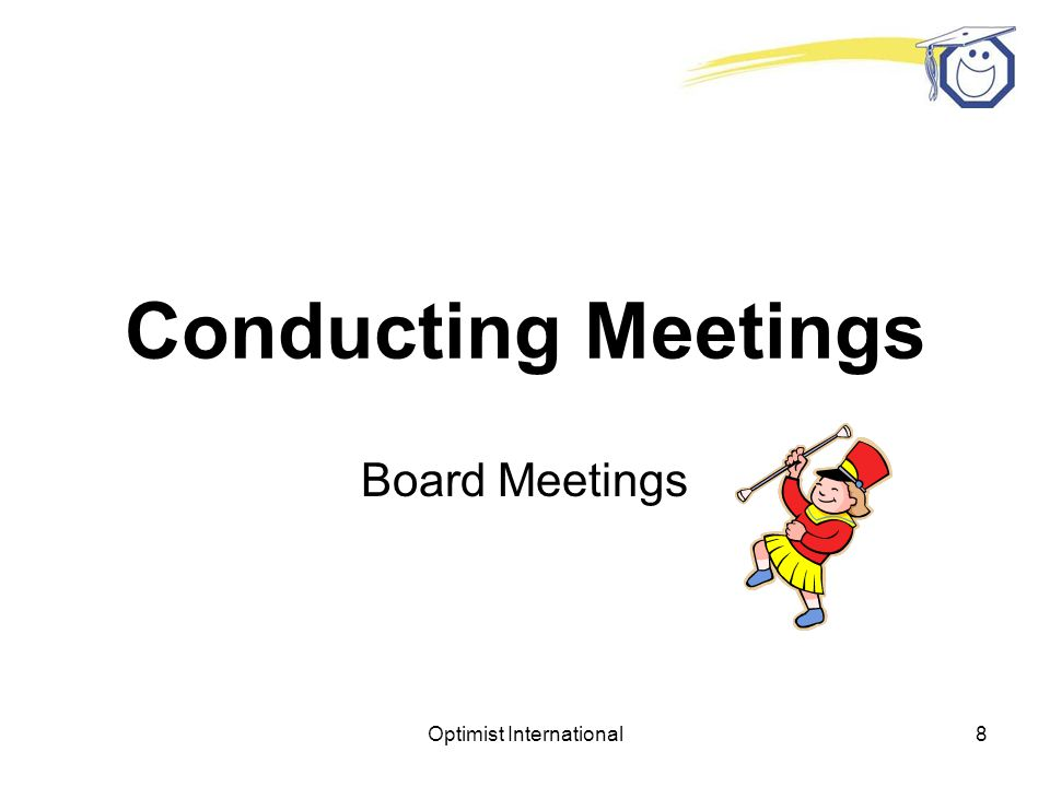 Optimist International7 Committee Meetings Committee meetings are usually informal and don't require a formal structured procedure. Creativity and org