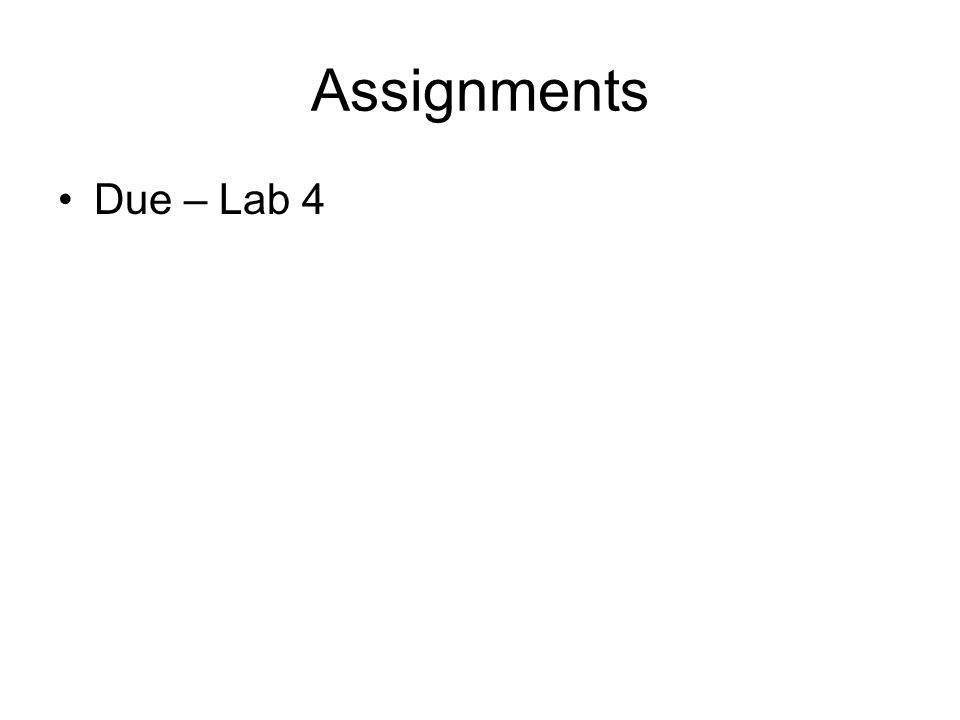 Assignments Due – Lab 4