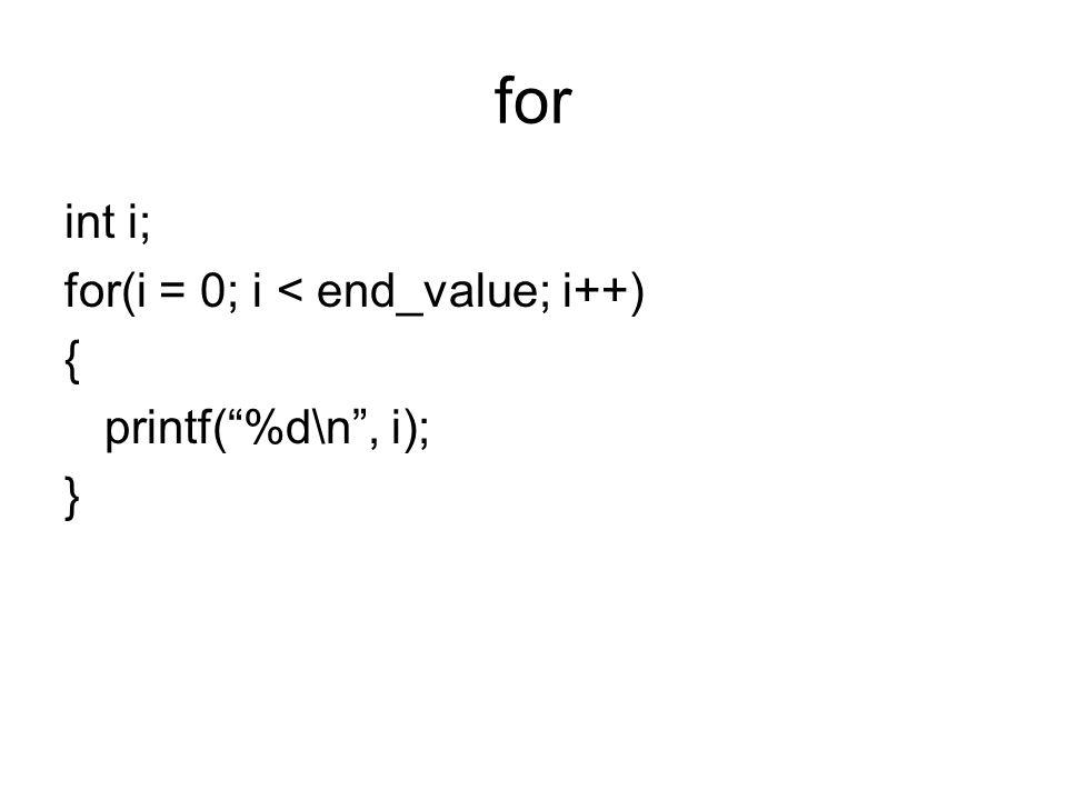 for int i; for(i = 0; i < end_value; i++) { printf( %d\n , i); }