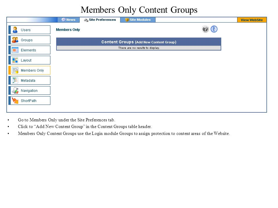 Members Only Content Groups Go to Members Only under the Site Preferences tab.