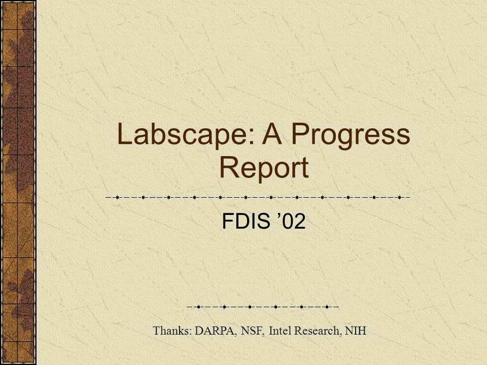 Labscape: A Progress Report FDIS '02 Thanks: DARPA, NSF, Intel Research, NIH