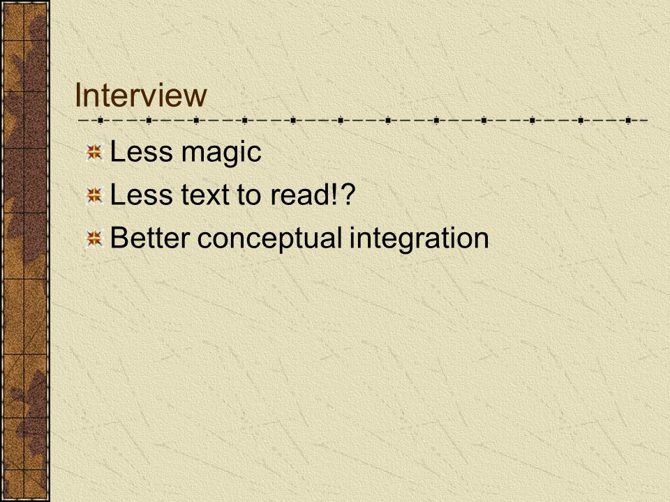 Interview Less magic Less text to read! Better conceptual integration