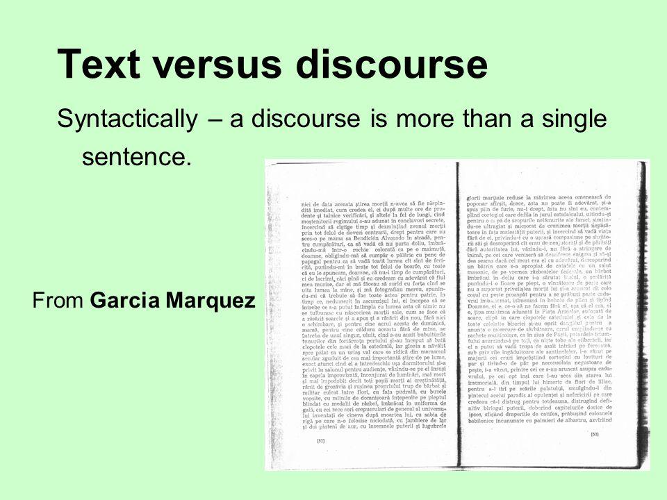 Text versus discourse Syntactically – a discourse is more than a single sentence.