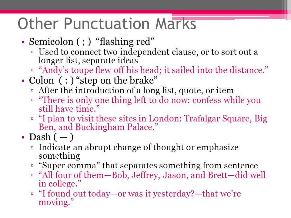 """Other Punctuation Marks Semicolon ( ; ) """"flashing red"""" ▫Used to connect two independent clause, or to sort out a longer list, separate ideas ▫""""Andy's"""