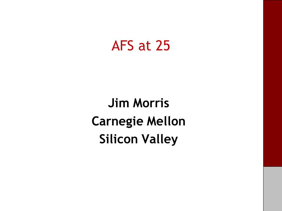 AFS at 25 Jim Morris Carnegie Mellon Silicon Valley