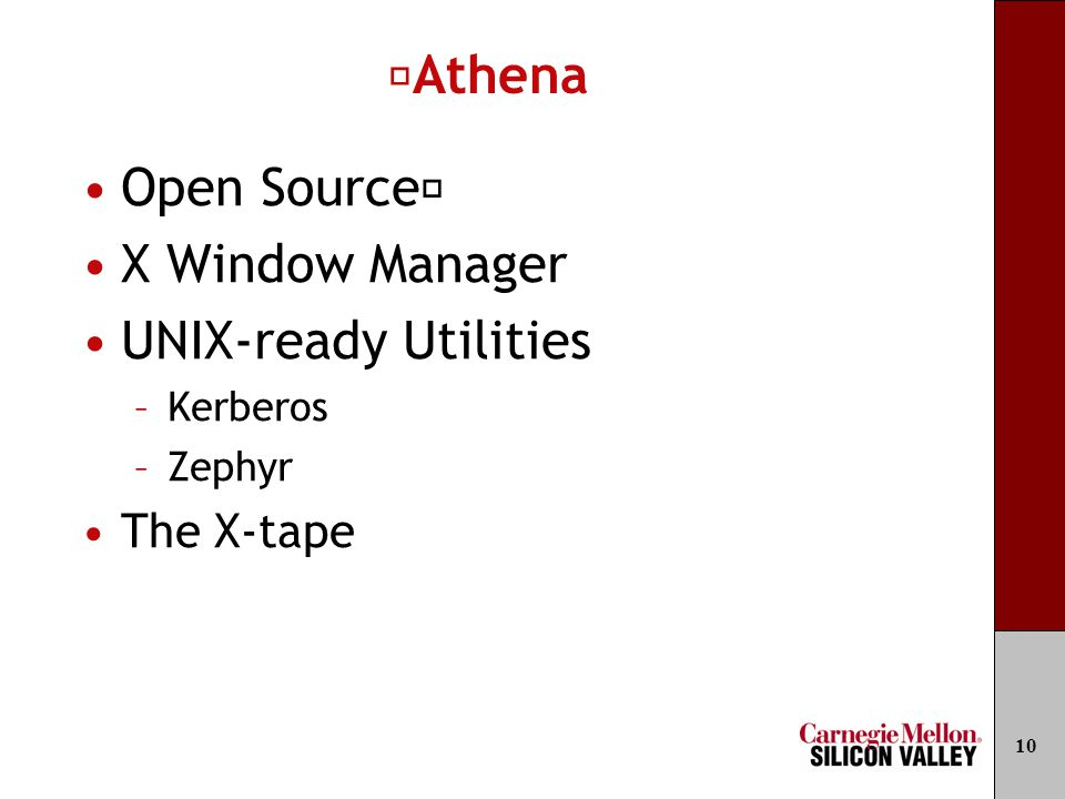 Athena Open Source X Window Manager UNIX-ready Utilities –Kerberos –Zephyr The X-tape 10