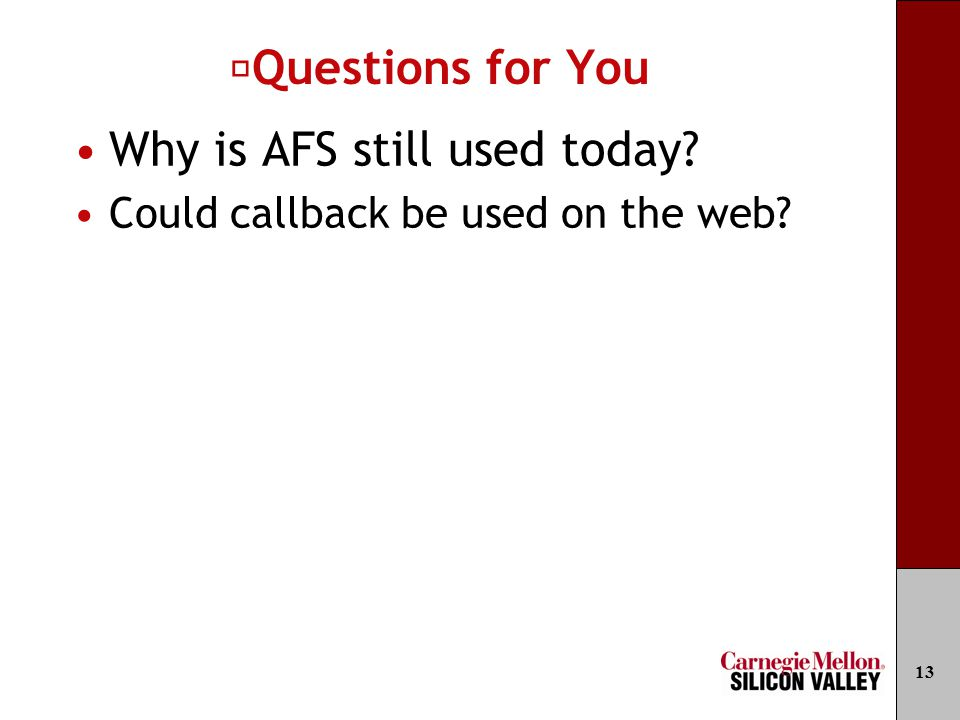Questions for You Why is AFS still used today? Could callback be used on the web? 13
