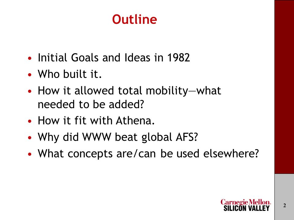 Outline Initial Goals and Ideas in 1982 Who built it. How it allowed total mobility—what needed to be added? How it fit with Athena. Why did WWW beat