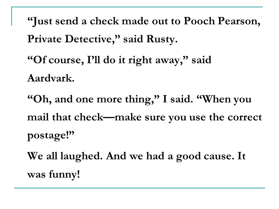 Just send a check made out to Pooch Pearson, Private Detective, said Rusty.