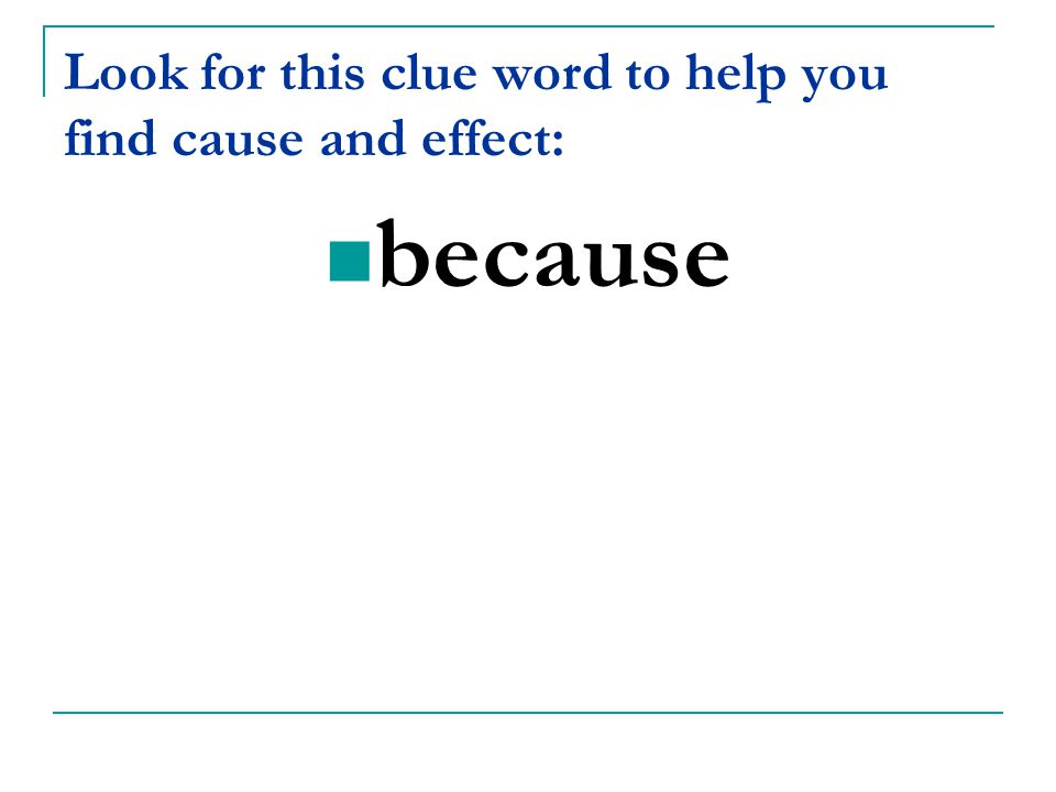 Look for this clue word to help you find cause and effect: because