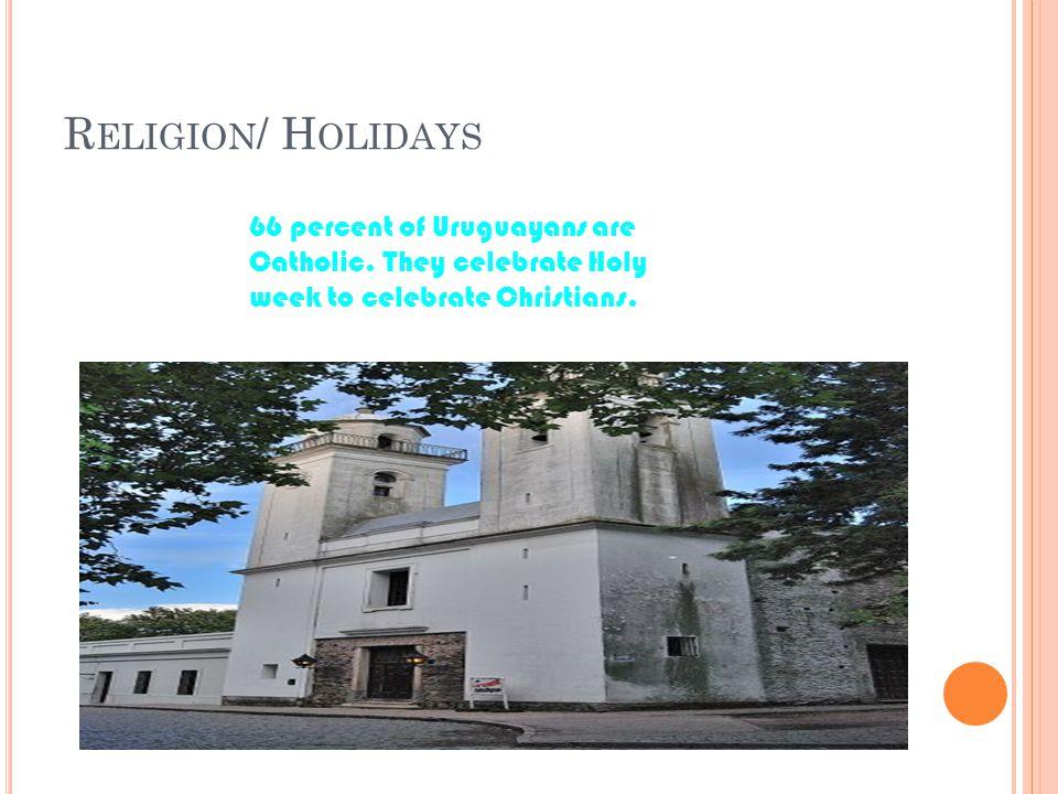 R ELIGION / H OLIDAYS 66 percent of Uruguayans are Catholic.
