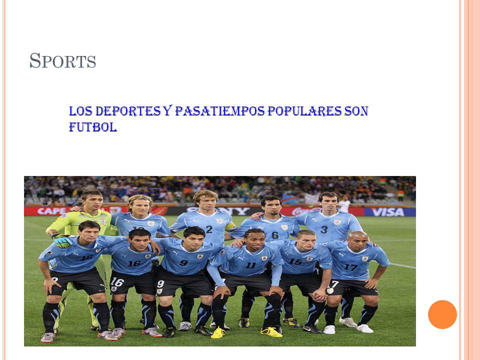 S PORTS Los deportes y pasatiempos populares son futbol