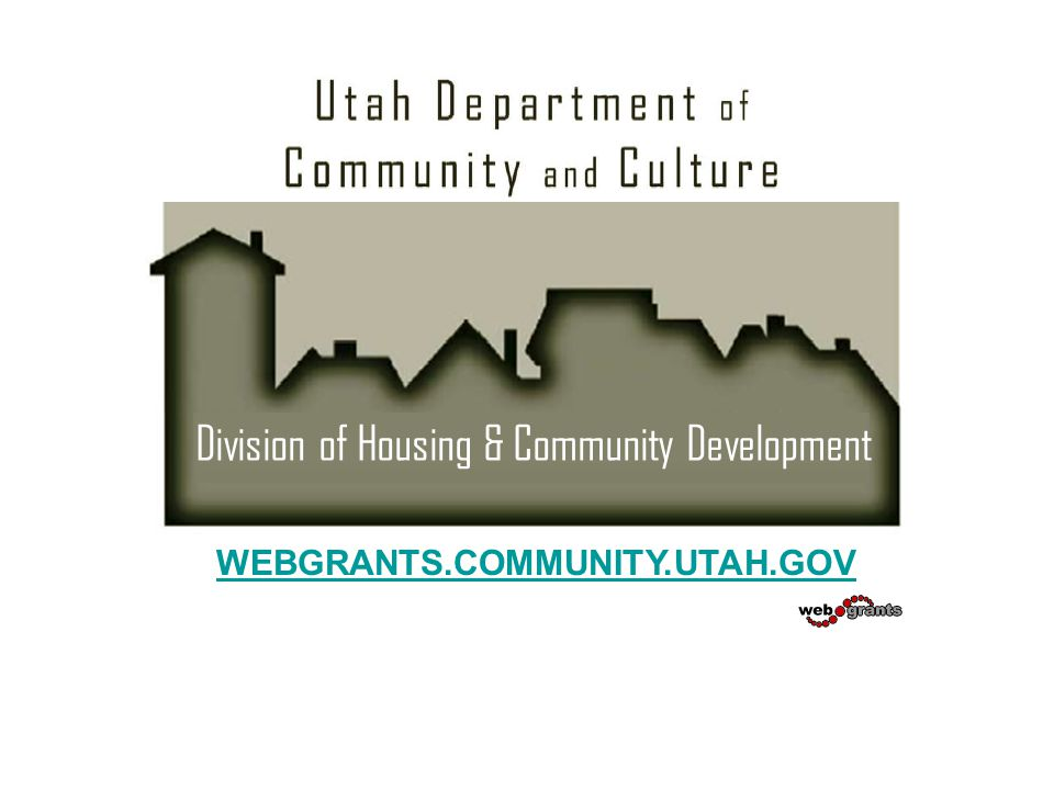 WEBGRANTS.COMMUNITY.UTAH.GOV Division of Housing & Community Development