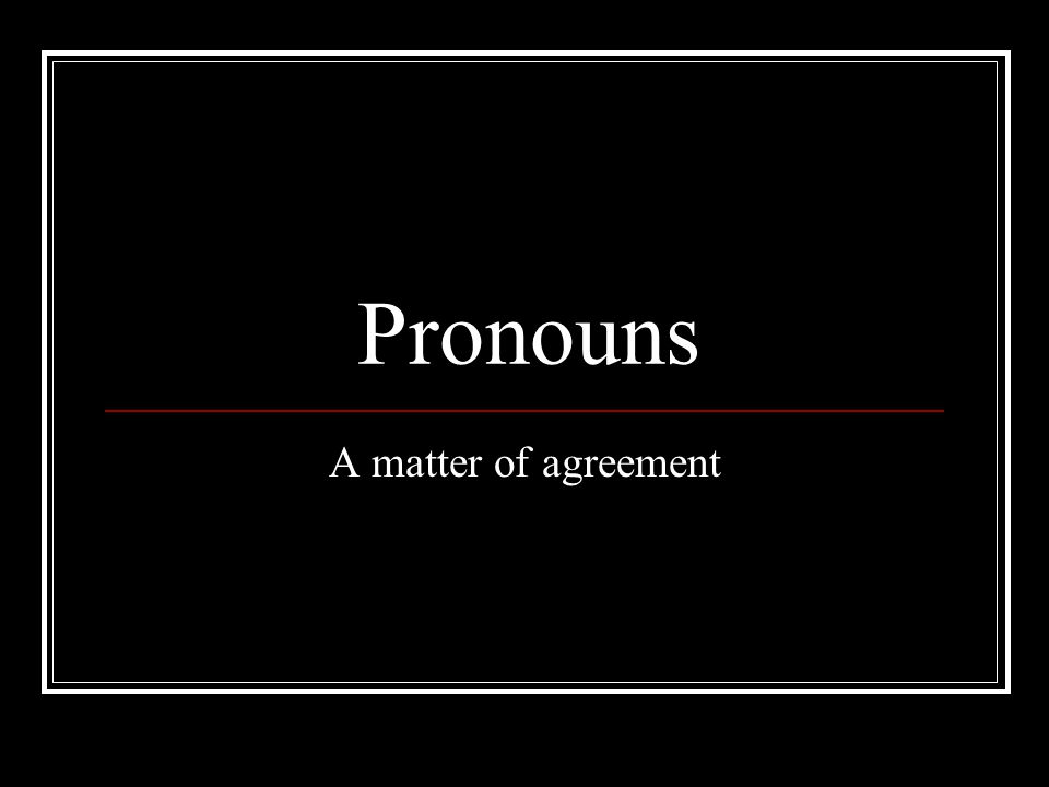 Pronouns A matter of agreement