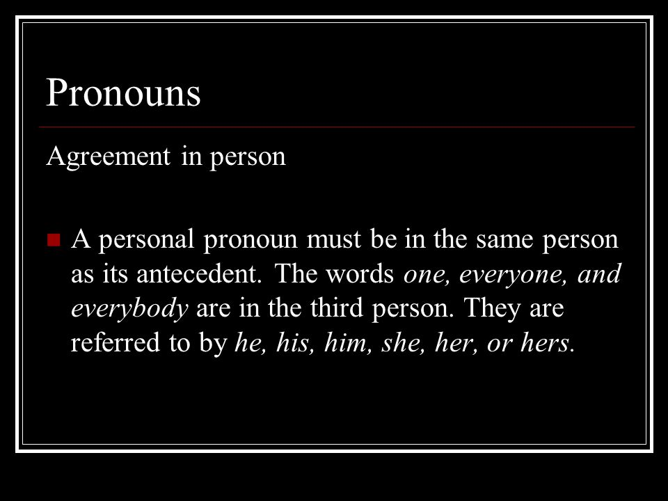 Pronouns Agreement in person A personal pronoun must be in the same person as its antecedent.