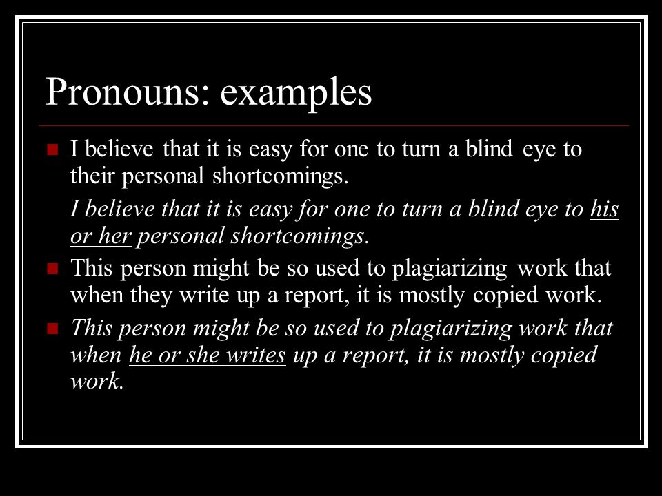Pronouns: examples I believe that it is easy for one to turn a blind eye to their personal shortcomings.